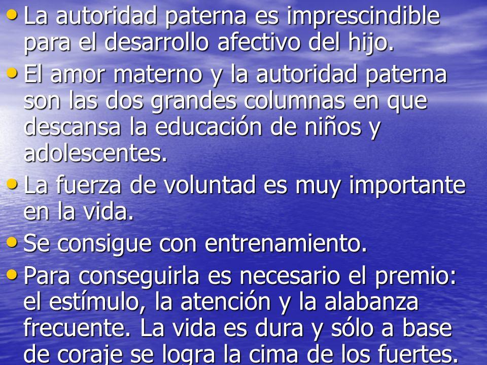 La autoridad paterna es imprescindible para el desarrollo afectivo del hijo. La autoridad paterna es imprescindible para el desarrollo afectivo del hi