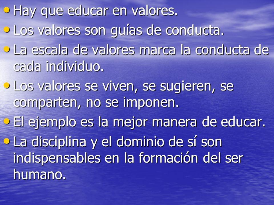 Hay que educar en valores. Hay que educar en valores. Los valores son guías de conducta. Los valores son guías de conducta. La escala de valores marca