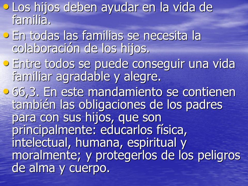 Los hijos deben ayudar en la vida de familia. Los hijos deben ayudar en la vida de familia. En todas las familias se necesita la colaboración de los h