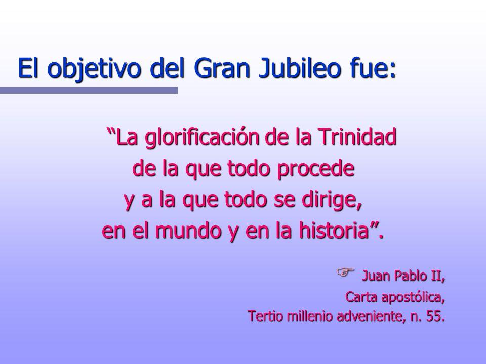 El objetivo del Gran Jubileo fue: La glorificación de la Trinidad de la que todo procede y a la que todo se dirige, en el mundo y en la historia. F Ju