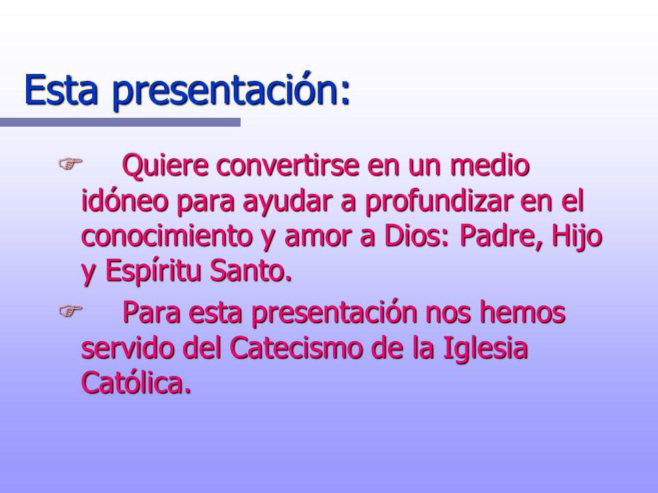 Esta presentación: FQuiere convertirse en un medio idóneo para ayudar a profundizar en el conocimiento y amor a Dios: Padre, Hijo y Espíritu Santo. FP
