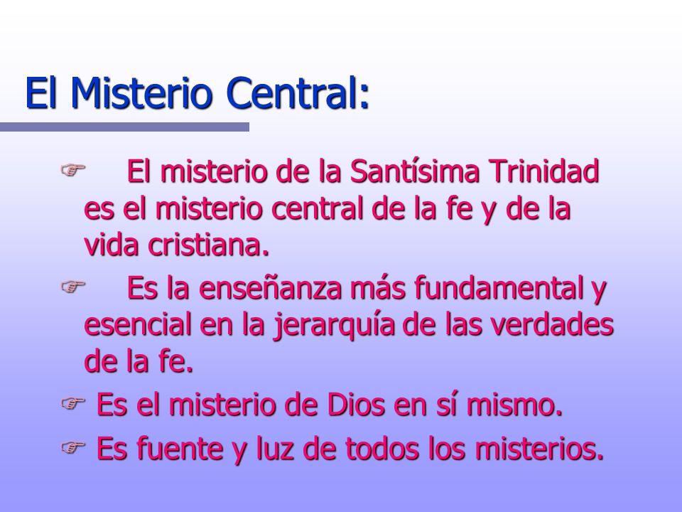 El Misterio Central: FEl misterio de la Santísima Trinidad es el misterio central de la fe y de la vida cristiana. FEs la enseñanza más fundamental y