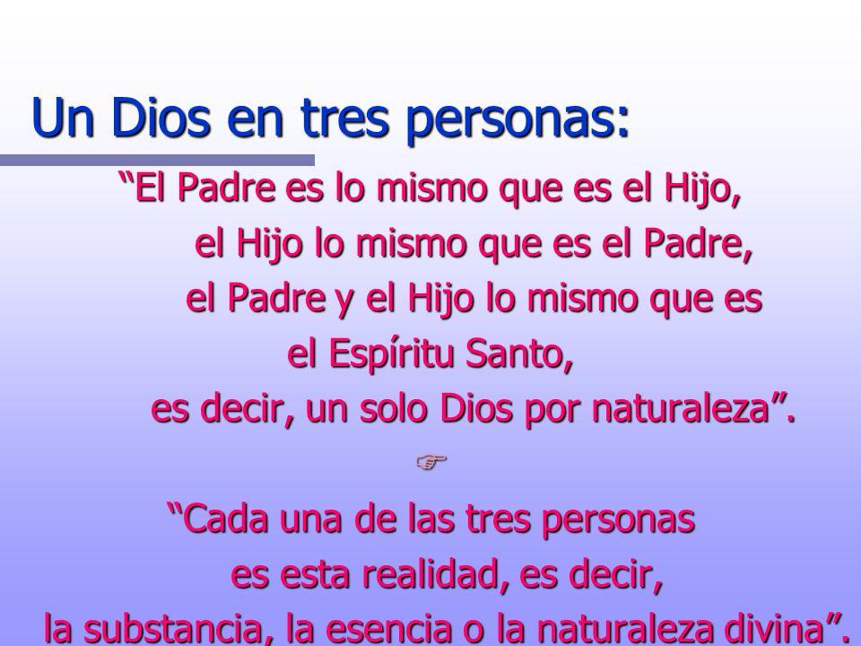 Un Dios en tres personas: El Padre es lo mismo que es el Hijo, el Hijo lo mismo que es el Padre, el Padre y el Hijo lo mismo que es el Espíritu Santo,
