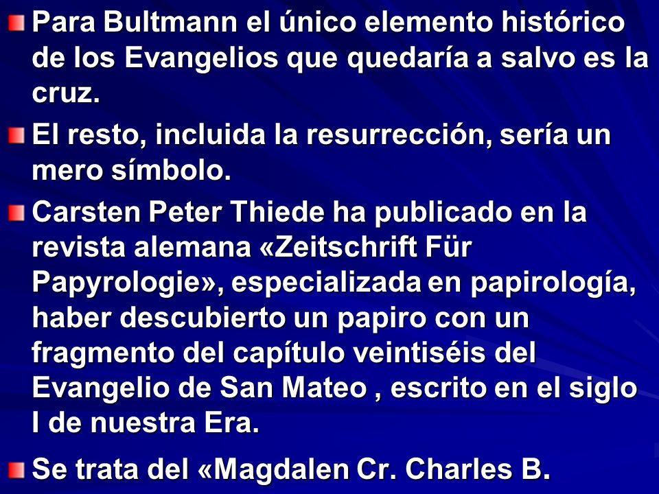 Para Bultmann el único elemento histórico de los Evangelios que quedaría a salvo es la cruz. El resto, incluida la resurrección, sería un mero símbolo