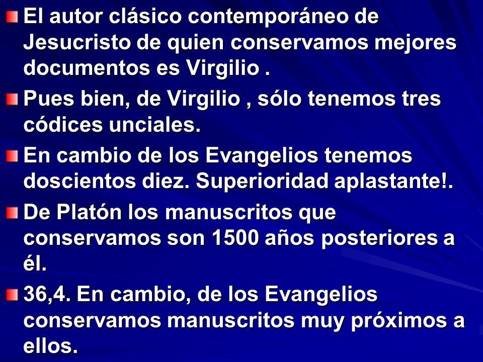 El autor clásico contemporáneo de Jesucristo de quien conservamos mejores documentos es Virgilio. Pues bien, de Virgilio, sólo tenemos tres códices un