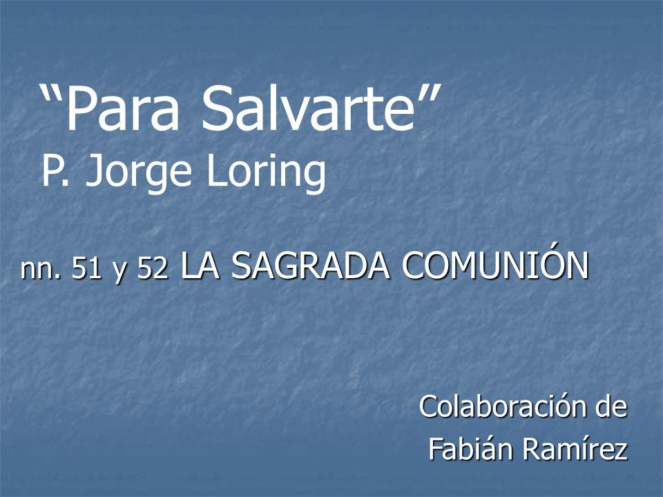 Para Salvarte P. Jorge Loring nn. 51 y 52 LA SAGRADA COMUNIÓN Colaboración de Fabián Ramírez