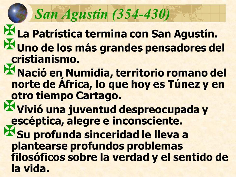 San Agustín (354-430) La Patrística termina con San Agustín. Uno de los más grandes pensadores del cristianismo. Nació en Numidia, territorio romano d