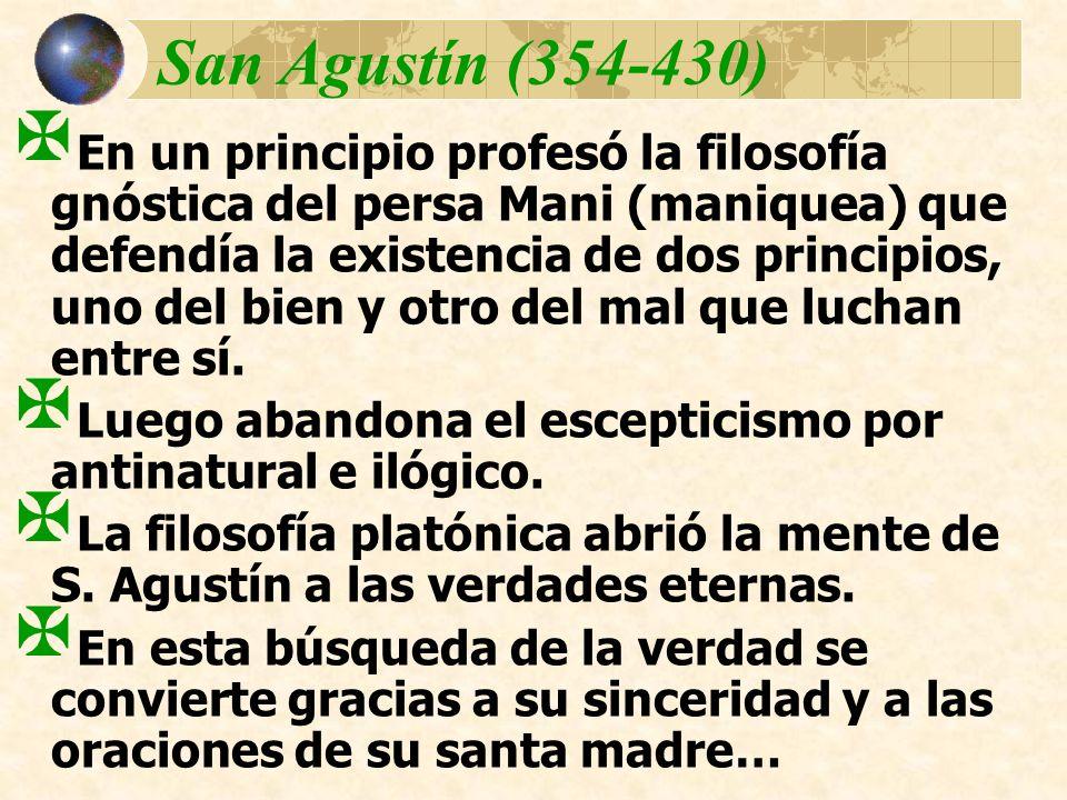 San Agustín (354-430) En un principio profesó la filosofía gnóstica del persa Mani (maniquea) que defendía la existencia de dos principios, uno del bi