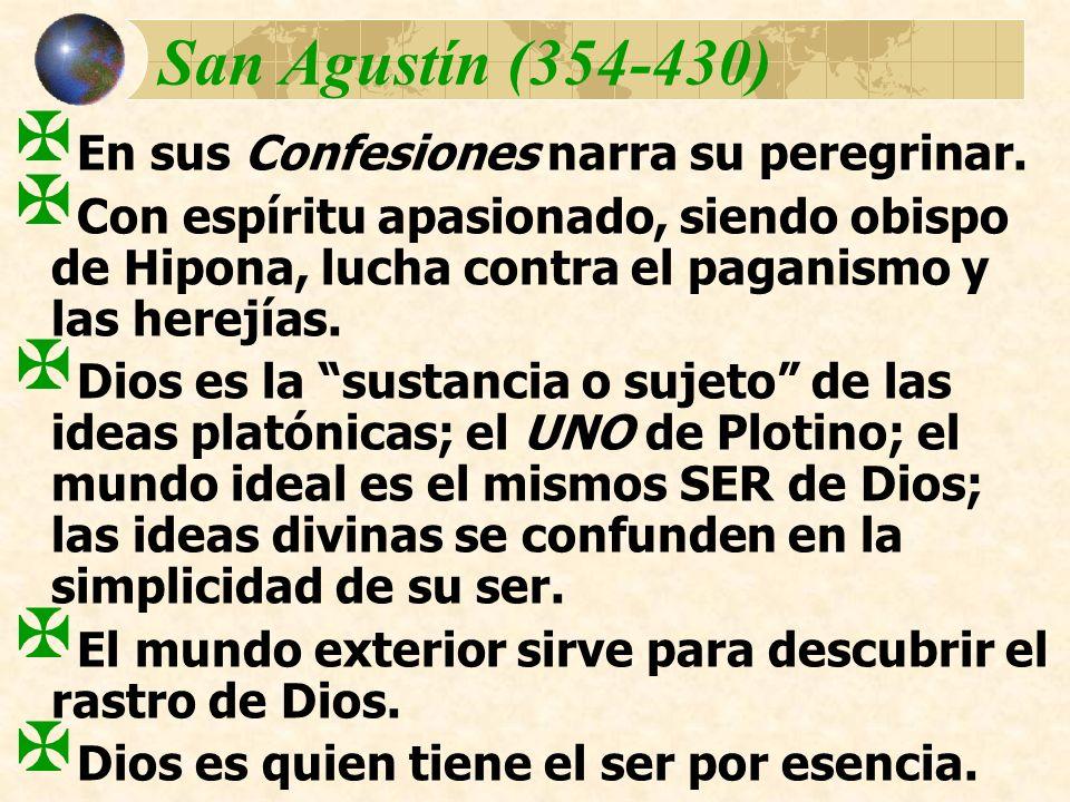 San Agustín (354-430) En sus Confesiones narra su peregrinar. Con espíritu apasionado, siendo obispo de Hipona, lucha contra el paganismo y las herejí