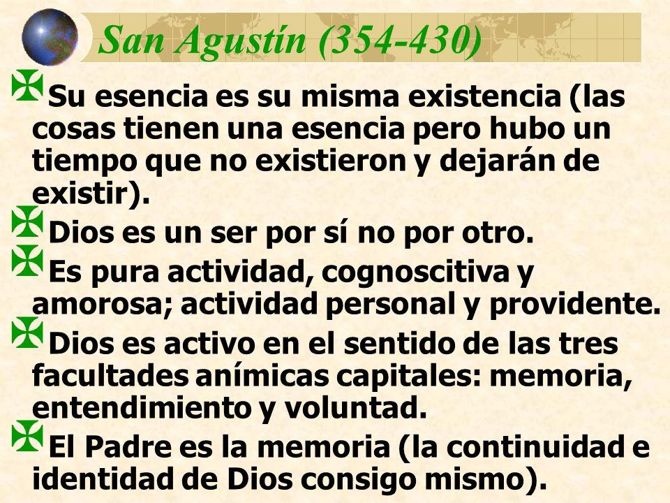 San Agustín (354-430) Su esencia es su misma existencia (las cosas tienen una esencia pero hubo un tiempo que no existieron y dejarán de existir). Dio
