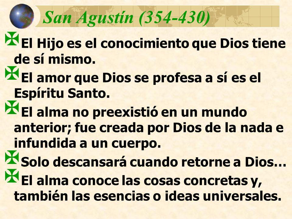 San Agustín (354-430) El Hijo es el conocimiento que Dios tiene de sí mismo. El amor que Dios se profesa a sí es el Espíritu Santo. El alma no preexis