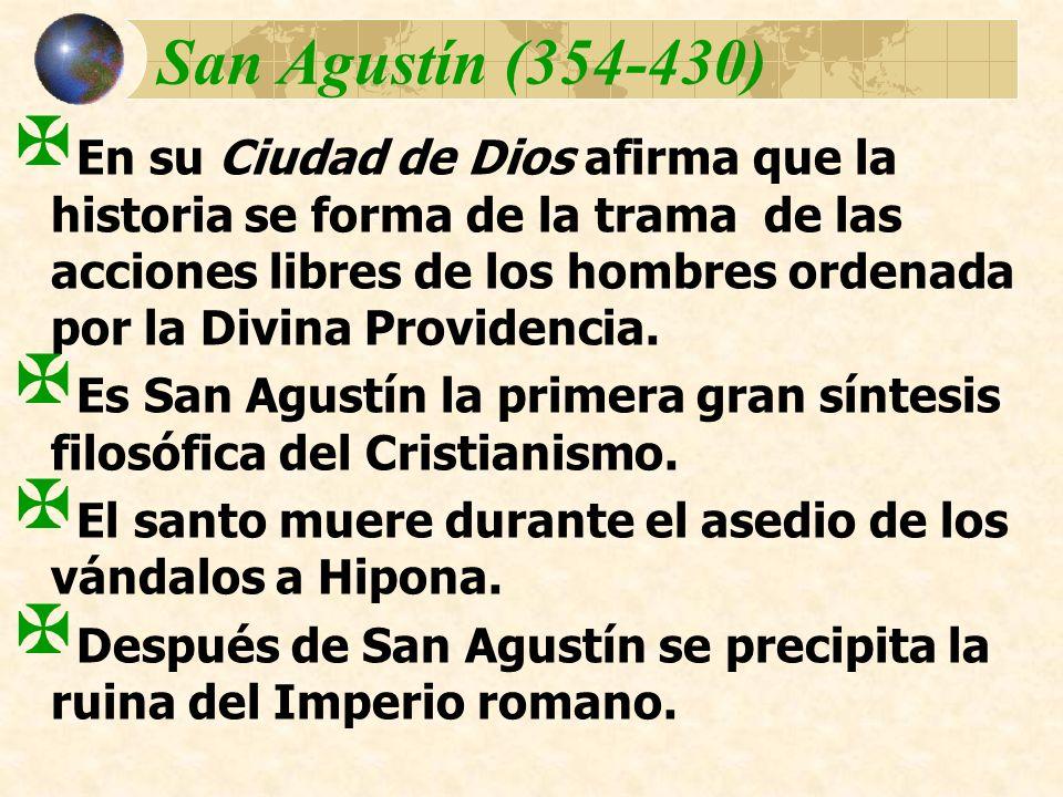 San Agustín (354-430) En su Ciudad de Dios afirma que la historia se forma de la trama de las acciones libres de los hombres ordenada por la Divina Pr