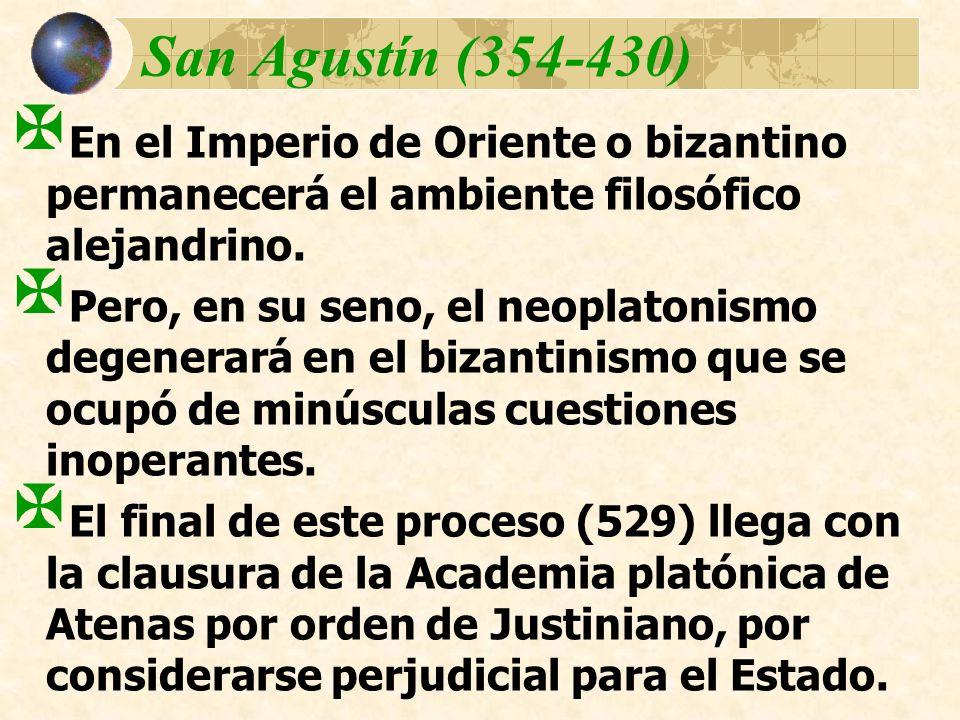 San Agustín (354-430) En el Imperio de Oriente o bizantino permanecerá el ambiente filosófico alejandrino. Pero, en su seno, el neoplatonismo degenera