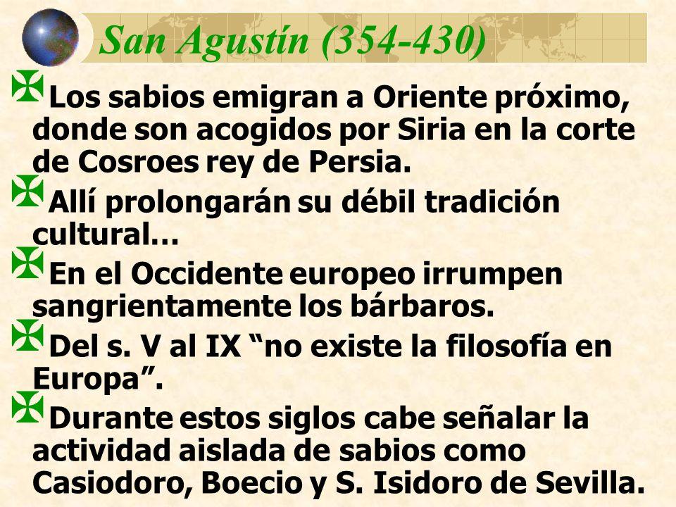 San Agustín (354-430) Los sabios emigran a Oriente próximo, donde son acogidos por Siria en la corte de Cosroes rey de Persia. Allí prolongarán su déb