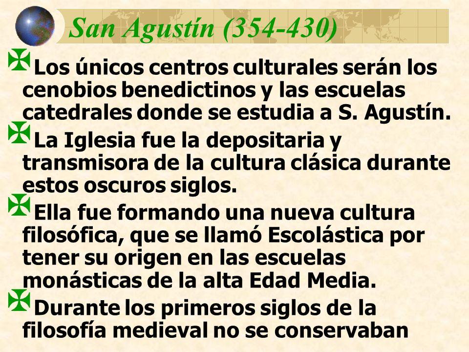 San Agustín (354-430) Los únicos centros culturales serán los cenobios benedictinos y las escuelas catedrales donde se estudia a S. Agustín. La Iglesi