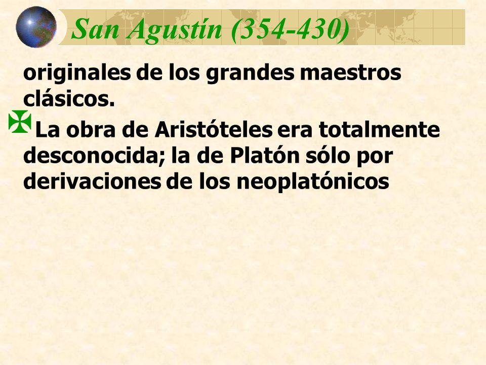 San Agustín (354-430) originales de los grandes maestros clásicos. La obra de Aristóteles era totalmente desconocida; la de Platón sólo por derivacion