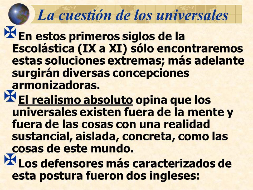 La cuestión de los universales En estos primeros siglos de la Escolástica (IX a XI) sólo encontraremos estas soluciones extremas; más adelante surgirá