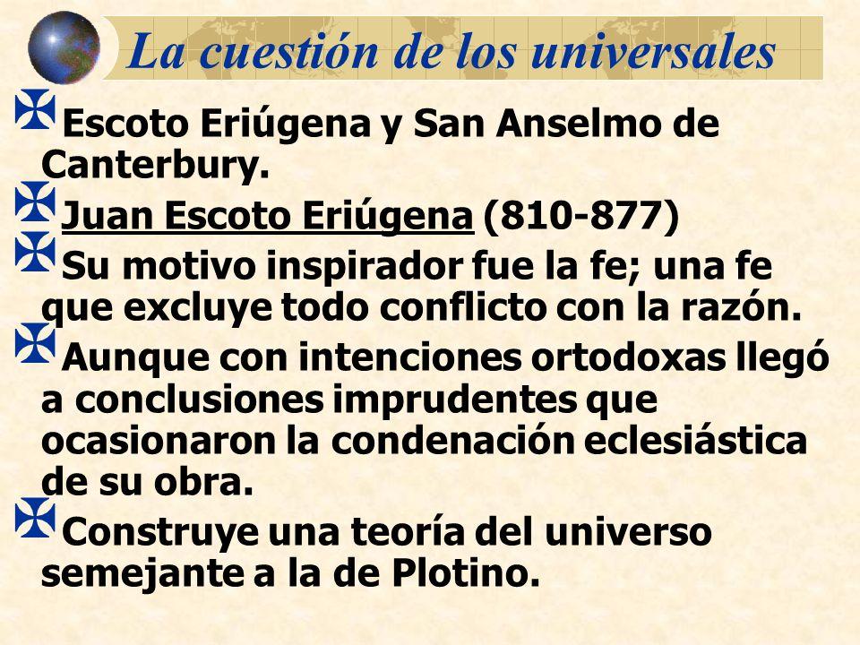 La cuestión de los universales Escoto Eriúgena y San Anselmo de Canterbury. Juan Escoto Eriúgena (810-877) Su motivo inspirador fue la fe; una fe que