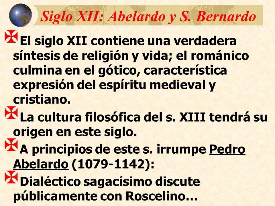 Siglo XII: Abelardo y S. Bernardo El siglo XII contiene una verdadera síntesis de religión y vida; el románico culmina en el gótico, característica ex