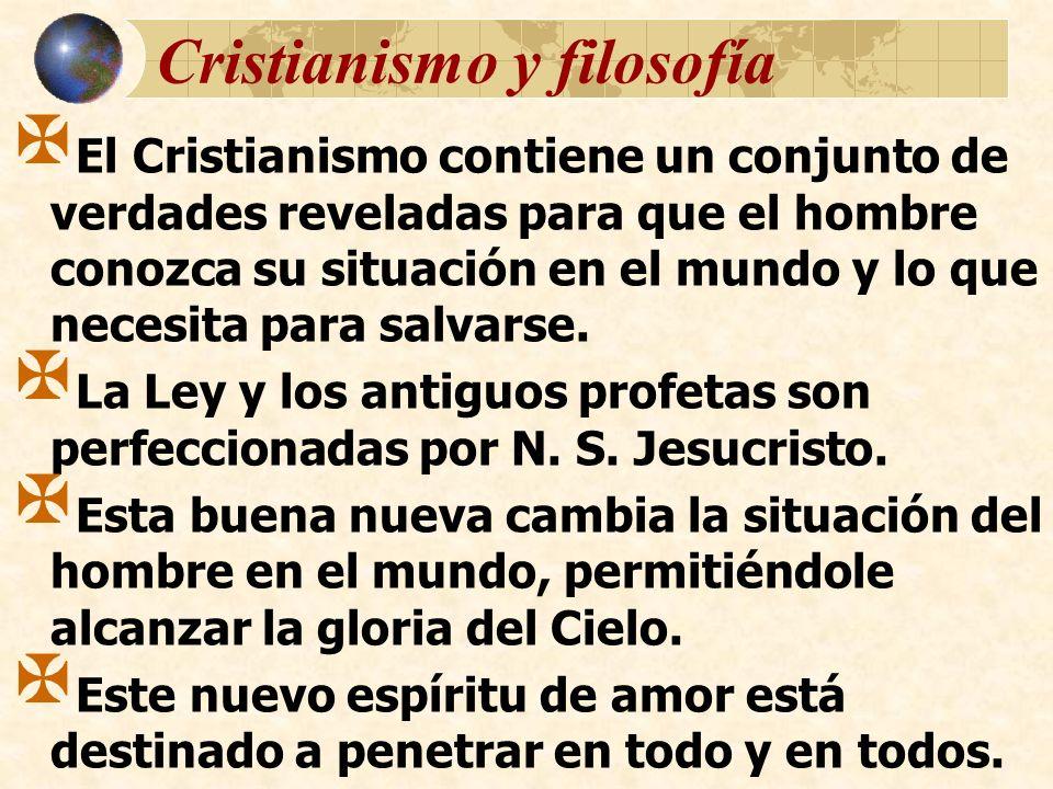 Cristianismo y filosofía El Cristianismo contiene un conjunto de verdades reveladas para que el hombre conozca su situación en el mundo y lo que neces