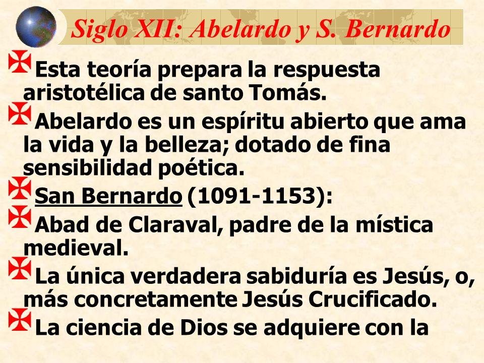 Siglo XII: Abelardo y S. Bernardo Esta teoría prepara la respuesta aristotélica de santo Tomás. Abelardo es un espíritu abierto que ama la vida y la b