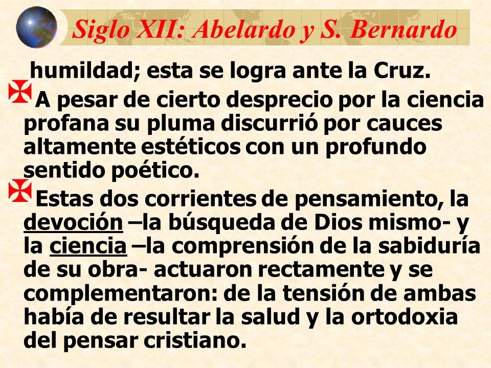 Siglo XII: Abelardo y S. Bernardo humildad; esta se logra ante la Cruz. A pesar de cierto desprecio por la ciencia profana su pluma discurrió por cauc