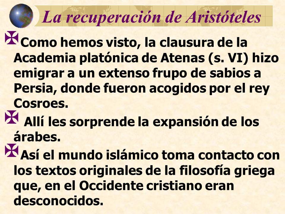 La recuperación de Aristóteles Como hemos visto, la clausura de la Academia platónica de Atenas (s. VI) hizo emigrar a un extenso frupo de sabios a Pe