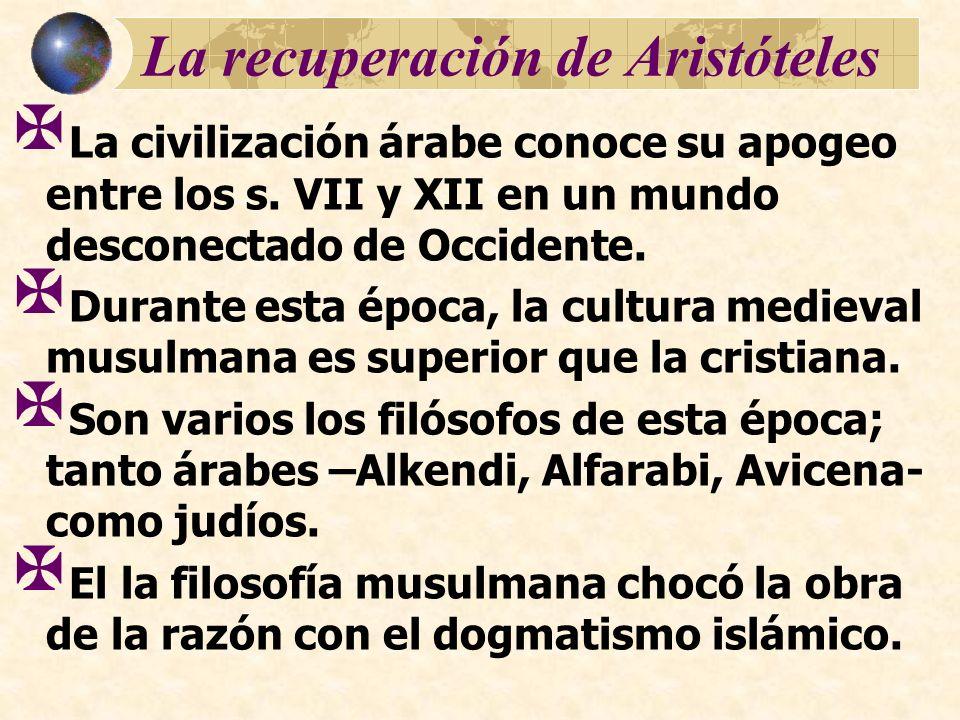 La recuperación de Aristóteles La civilización árabe conoce su apogeo entre los s. VII y XII en un mundo desconectado de Occidente. Durante esta época