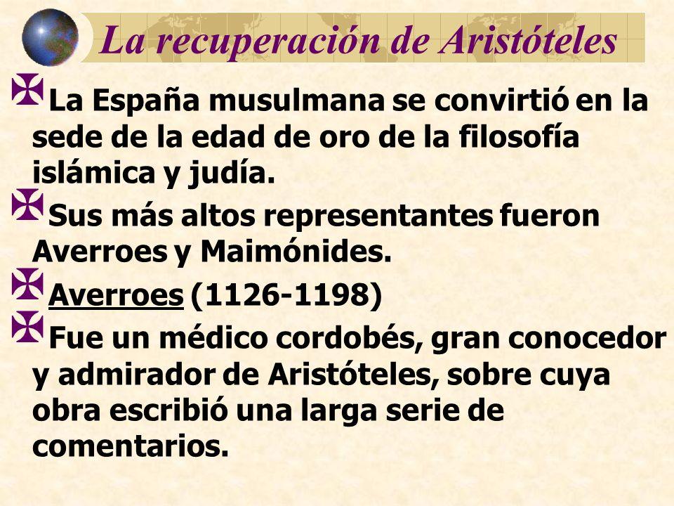La recuperación de Aristóteles La España musulmana se convirtió en la sede de la edad de oro de la filosofía islámica y judía. Sus más altos represent