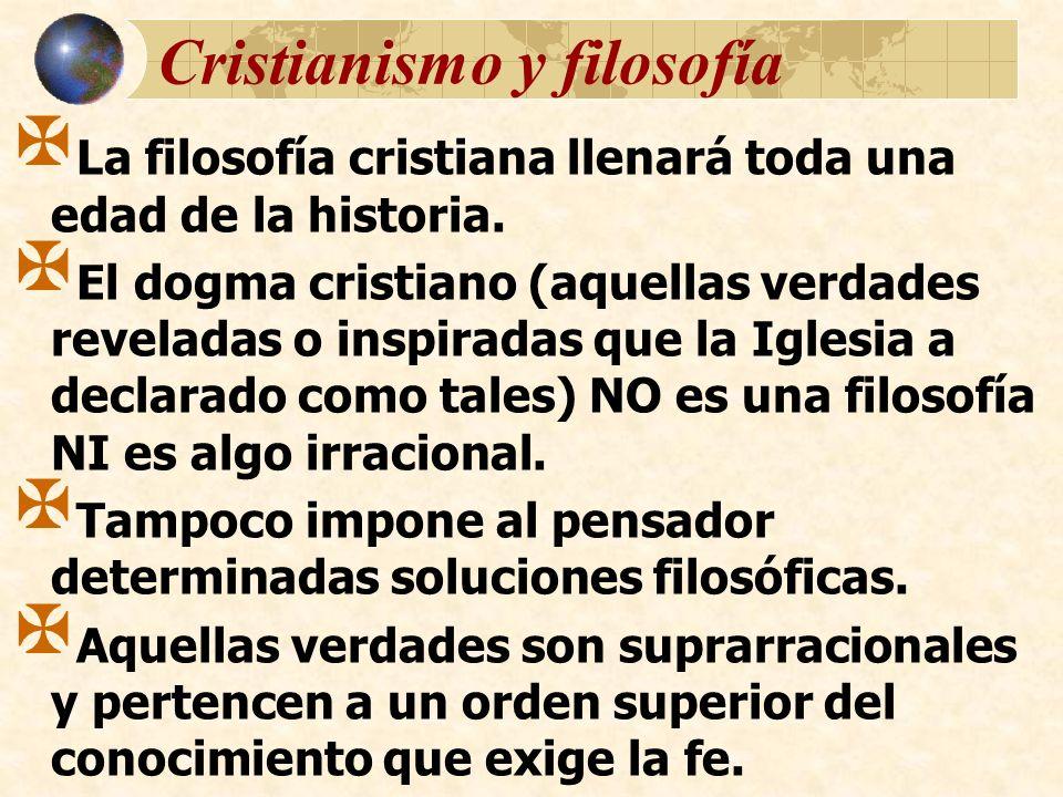 Cristianismo y filosofía La filosofía cristiana llenará toda una edad de la historia. El dogma cristiano (aquellas verdades reveladas o inspiradas que