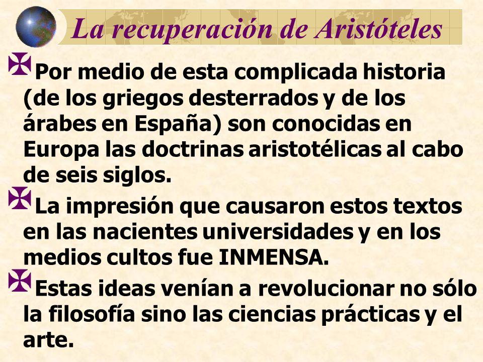 La recuperación de Aristóteles Por medio de esta complicada historia (de los griegos desterrados y de los árabes en España) son conocidas en Europa la