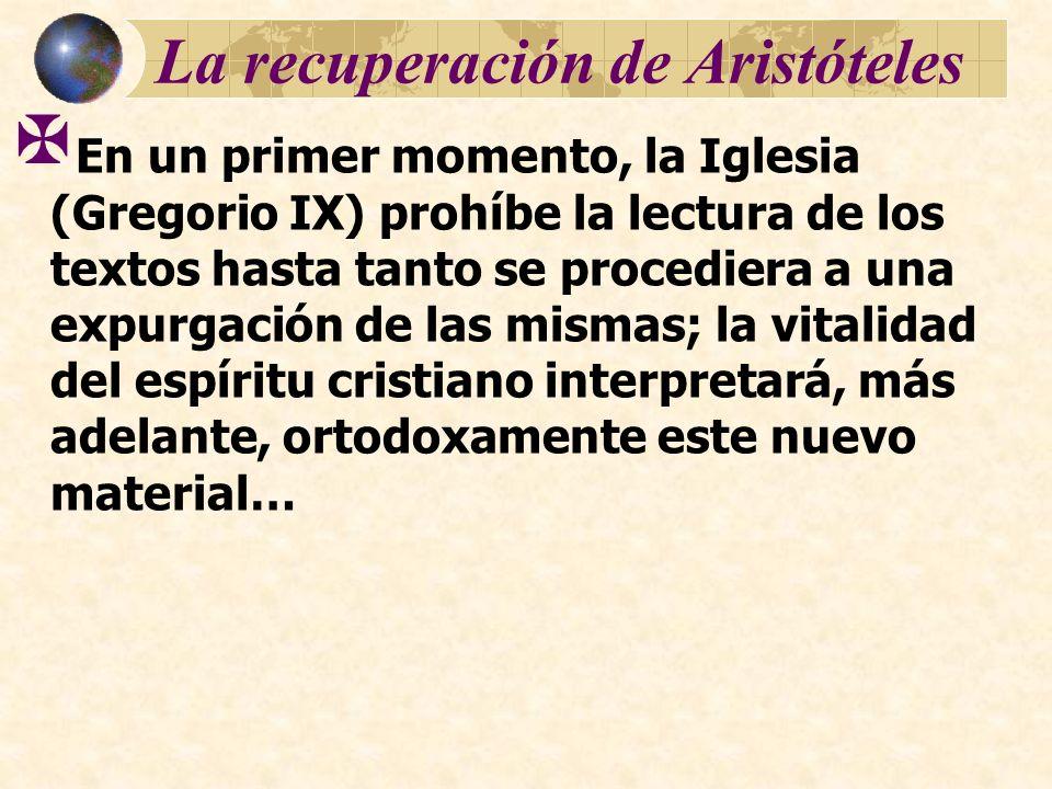 La recuperación de Aristóteles En un primer momento, la Iglesia (Gregorio IX) prohíbe la lectura de los textos hasta tanto se procediera a una expurga