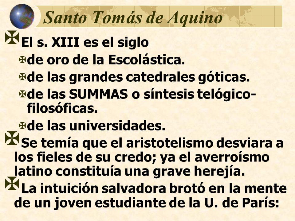 Santo Tomás de Aquino El s. XIII es el siglo de oro de la Escolástica. de las grandes catedrales góticas. de las SUMMAS o síntesis telógico- filosófic