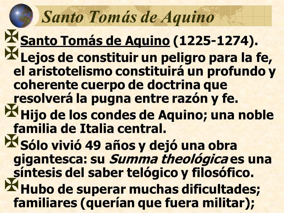 Santo Tomás de Aquino Santo Tomás de Aquino (1225-1274). Lejos de constituir un peligro para la fe, el aristotelismo constituirá un profundo y coheren