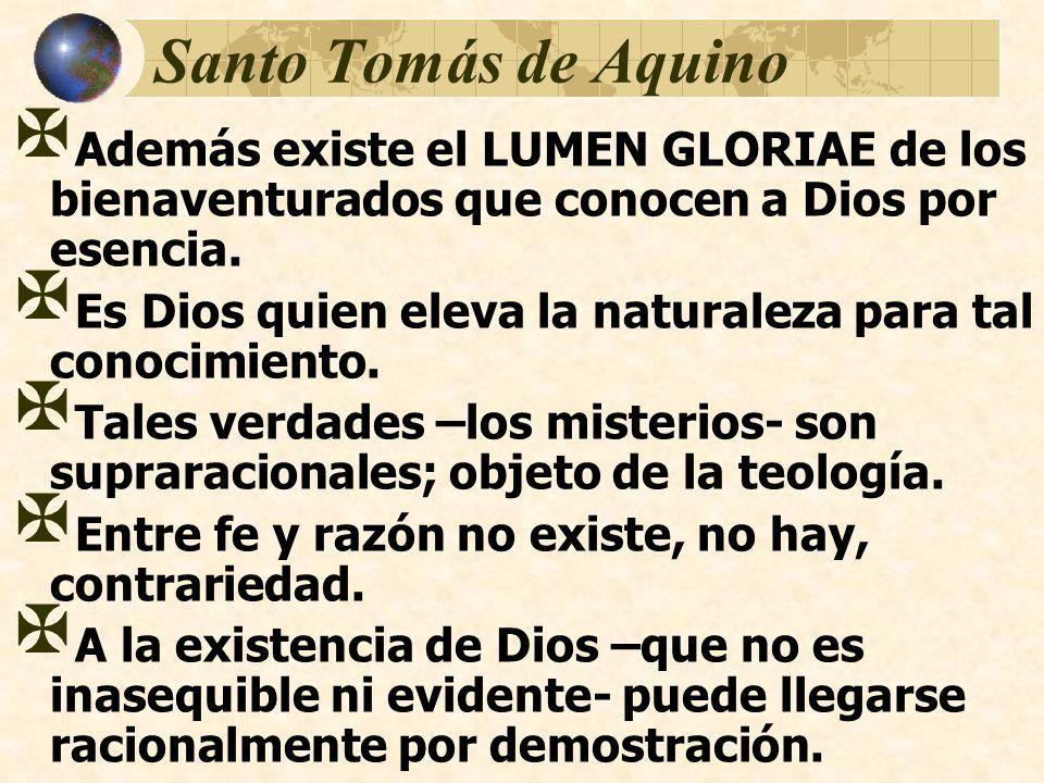 Santo Tomás de Aquino Además existe el LUMEN GLORIAE de los bienaventurados que conocen a Dios por esencia. Es Dios quien eleva la naturaleza para tal