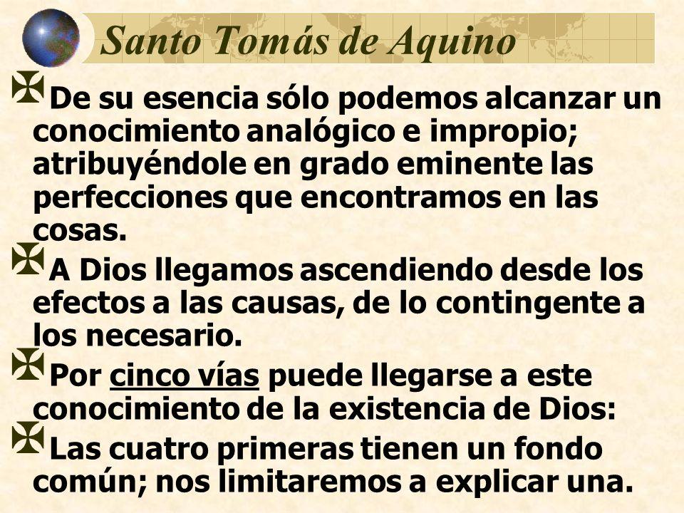 Santo Tomás de Aquino De su esencia sólo podemos alcanzar un conocimiento analógico e impropio; atribuyéndole en grado eminente las perfecciones que e