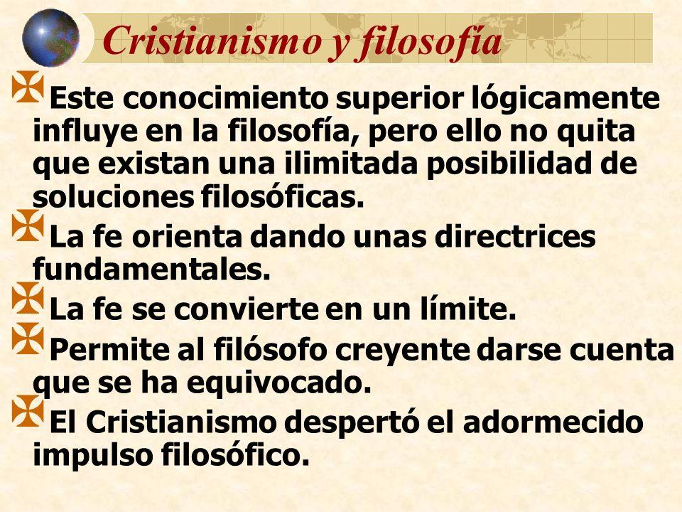 Cristianismo y filosofía Este conocimiento superior lógicamente influye en la filosofía, pero ello no quita que existan una ilimitada posibilidad de s