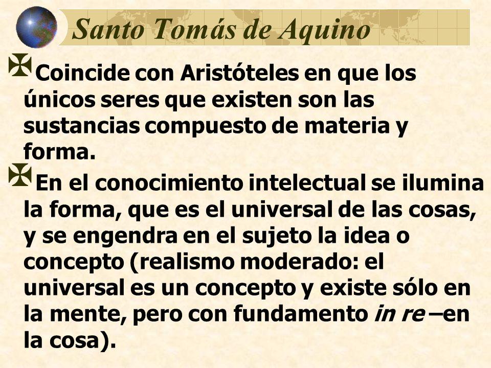 Santo Tomás de Aquino Coincide con Aristóteles en que los únicos seres que existen son las sustancias compuesto de materia y forma. En el conocimiento
