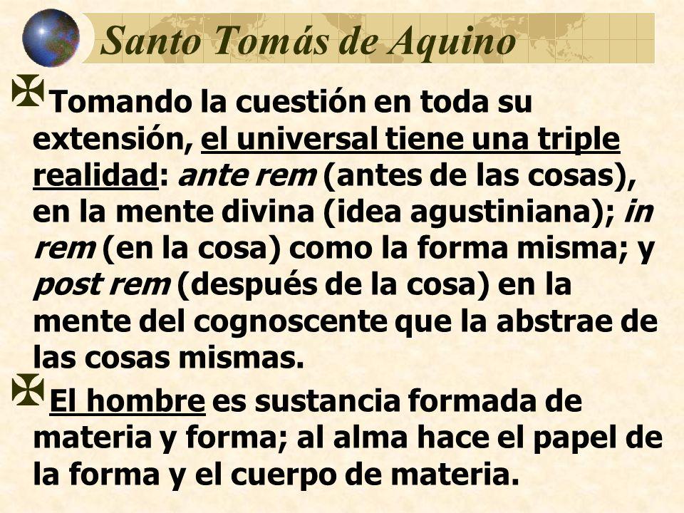Santo Tomás de Aquino Tomando la cuestión en toda su extensión, el universal tiene una triple realidad: ante rem (antes de las cosas), en la mente div