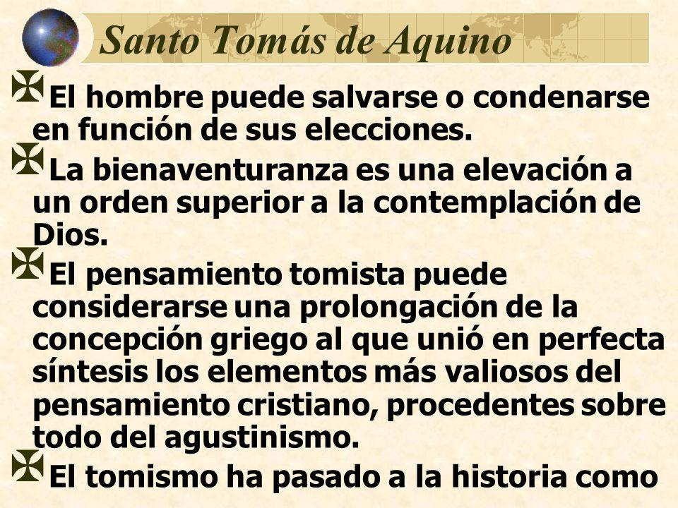 Santo Tomás de Aquino El hombre puede salvarse o condenarse en función de sus elecciones. La bienaventuranza es una elevación a un orden superior a la