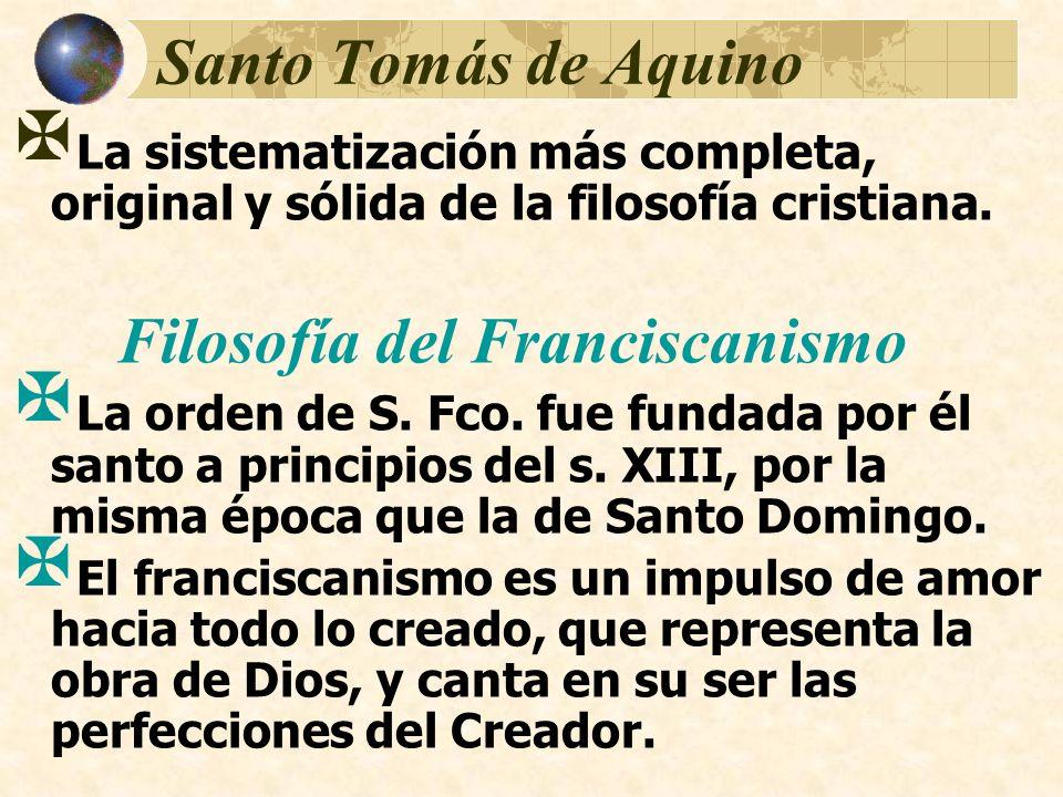 Santo Tomás de Aquino La sistematización más completa, original y sólida de la filosofía cristiana. Filosofía del Franciscanismo La orden de S. Fco. f