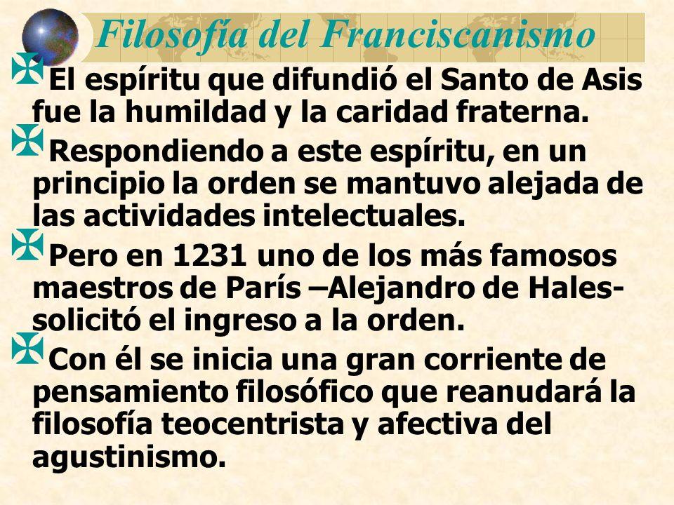 Filosofía del Franciscanismo El espíritu que difundió el Santo de Asis fue la humildad y la caridad fraterna. Respondiendo a este espíritu, en un prin
