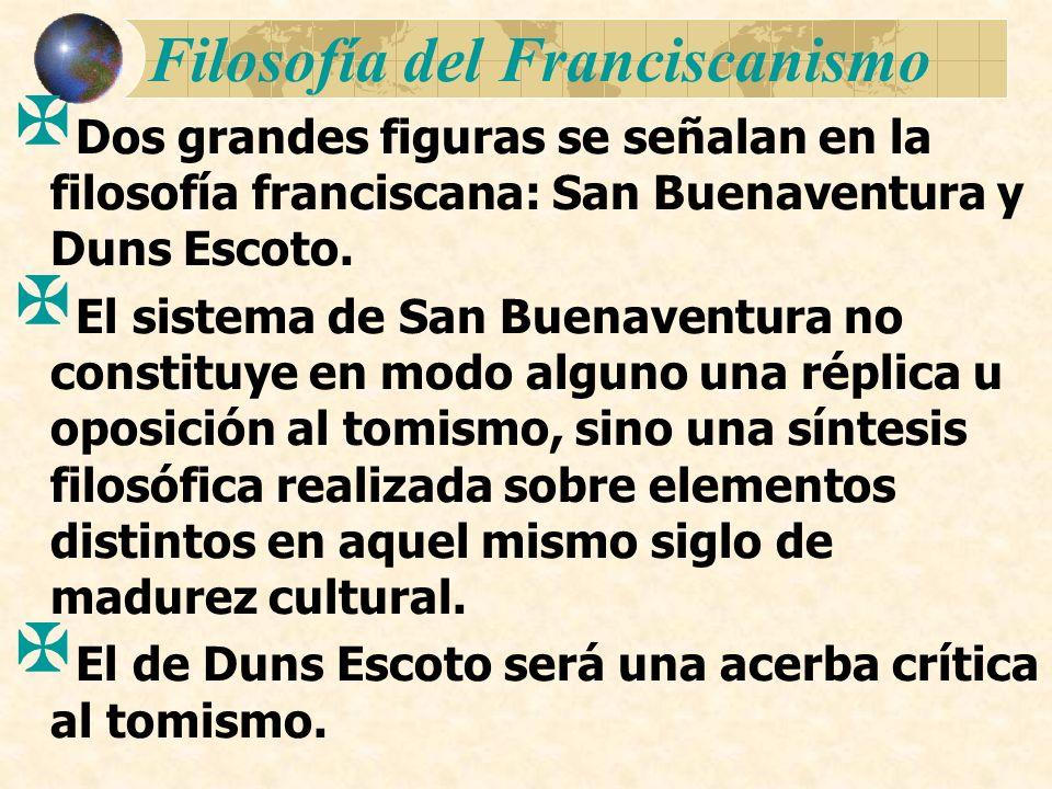 Filosofía del Franciscanismo Dos grandes figuras se señalan en la filosofía franciscana: San Buenaventura y Duns Escoto. El sistema de San Buenaventur