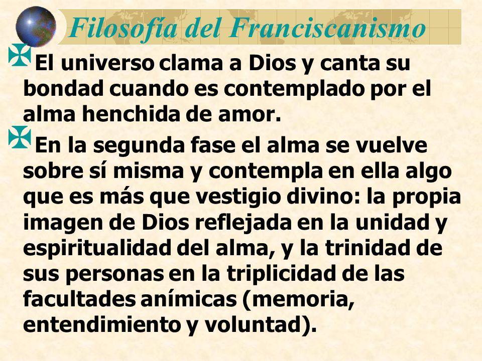 Filosofía del Franciscanismo El universo clama a Dios y canta su bondad cuando es contemplado por el alma henchida de amor. En la segunda fase el alma