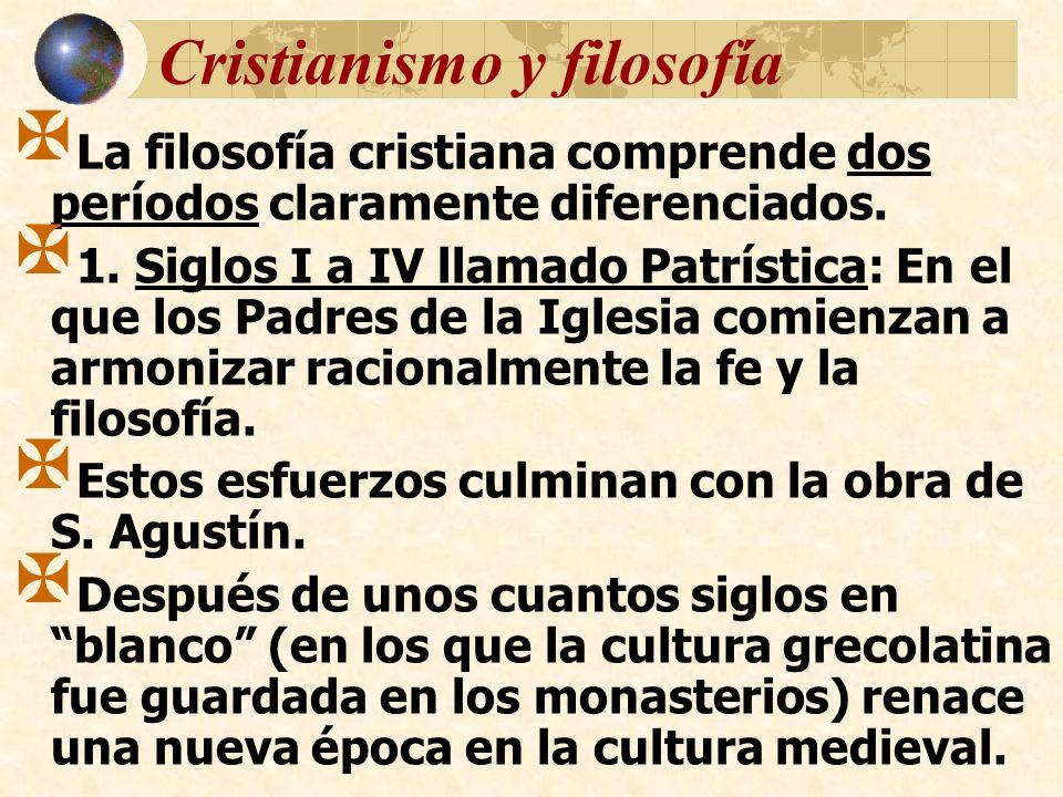 Cristianismo y filosofía La filosofía cristiana comprende dos períodos claramente diferenciados. 1. Siglos I a IV llamado Patrística: En el que los Pa