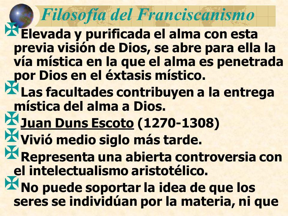 Filosofía del Franciscanismo Elevada y purificada el alma con esta previa visión de Dios, se abre para ella la vía mística en la que el alma es penetr