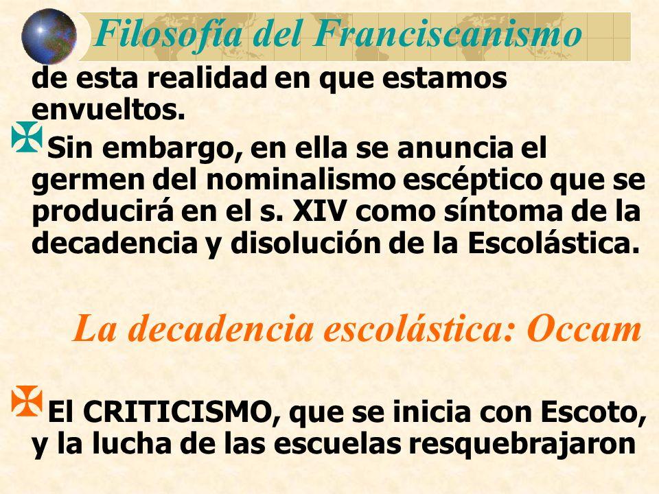 Filosofía del Franciscanismo de esta realidad en que estamos envueltos. Sin embargo, en ella se anuncia el germen del nominalismo escéptico que se pro