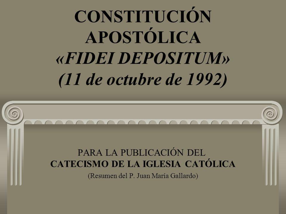 CONSTITUCIÓN APOSTÓLICA «FIDEI DEPOSITUM» (11 de octubre de 1992) PARA LA PUBLICACIÓN DEL CATECISMO DE LA IGLESIA CATÓLICA (Resumen del P. Juan María