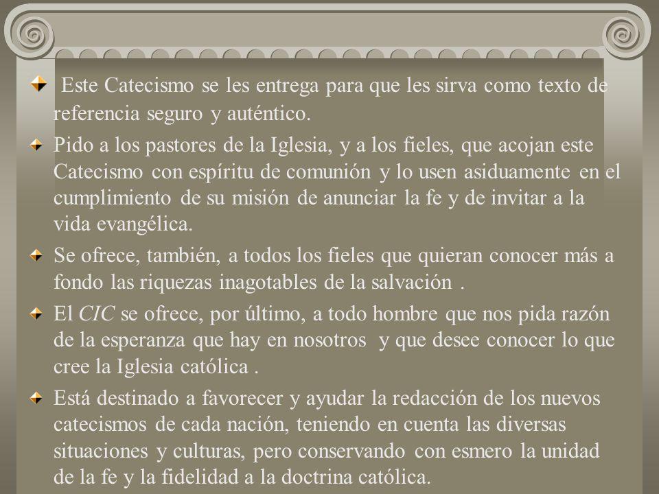 Este Catecismo se les entrega para que les sirva como texto de referencia seguro y auténtico. Pido a los pastores de la Iglesia, y a los fieles, que a