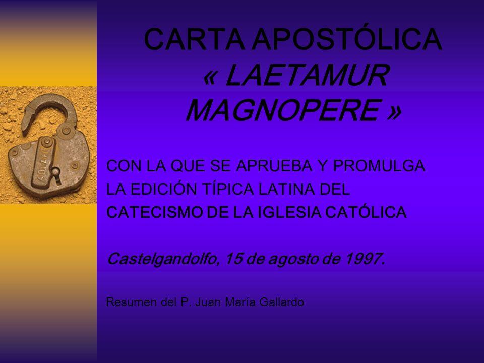 CARTA APOSTÓLICA « LAETAMUR MAGNOPERE » CON LA QUE SE APRUEBA Y PROMULGA LA EDICIÓN TÍPICA LATINA DEL CATECISMO DE LA IGLESIA CATÓLICA Castelgandolfo,
